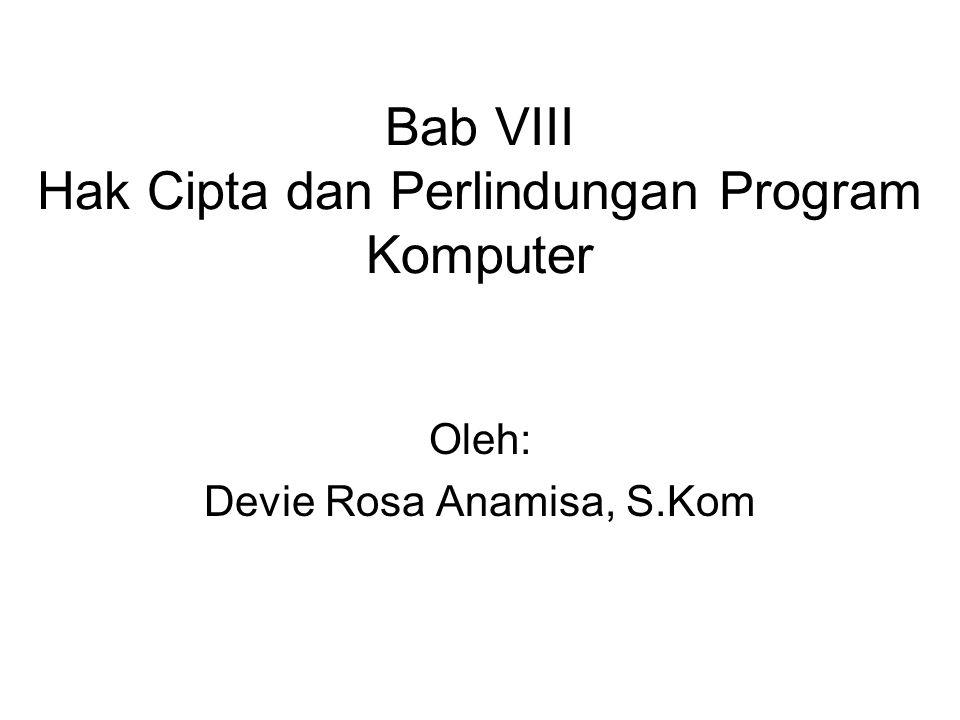 Bab VIII Hak Cipta dan Perlindungan Program Komputer Oleh: Devie Rosa Anamisa, S.Kom