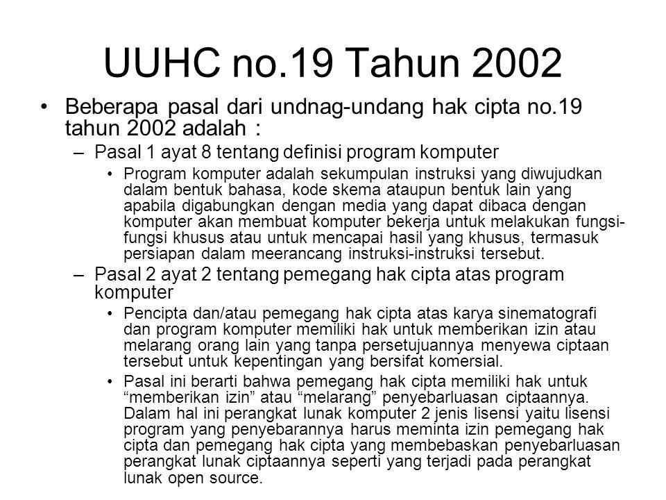 UUHC no.19 Tahun 2002 Beberapa pasal dari undnag-undang hak cipta no.19 tahun 2002 adalah : –Pasal 1 ayat 8 tentang definisi program komputer Program