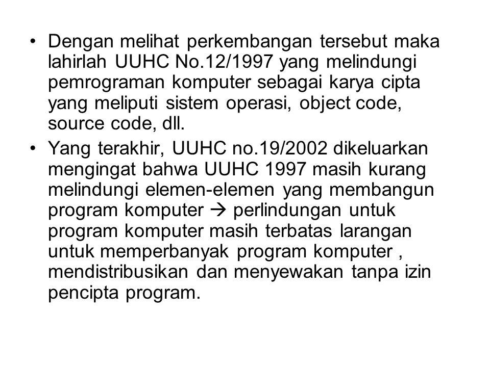 Dengan melihat perkembangan tersebut maka lahirlah UUHC No.12/1997 yang melindungi pemrograman komputer sebagai karya cipta yang meliputi sistem opera