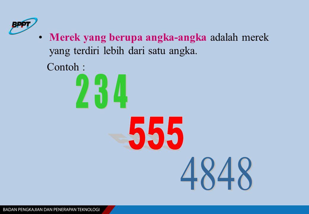 Merek yang berupa angka-angka adalah merek yang terdiri lebih dari satu angka. Contoh :