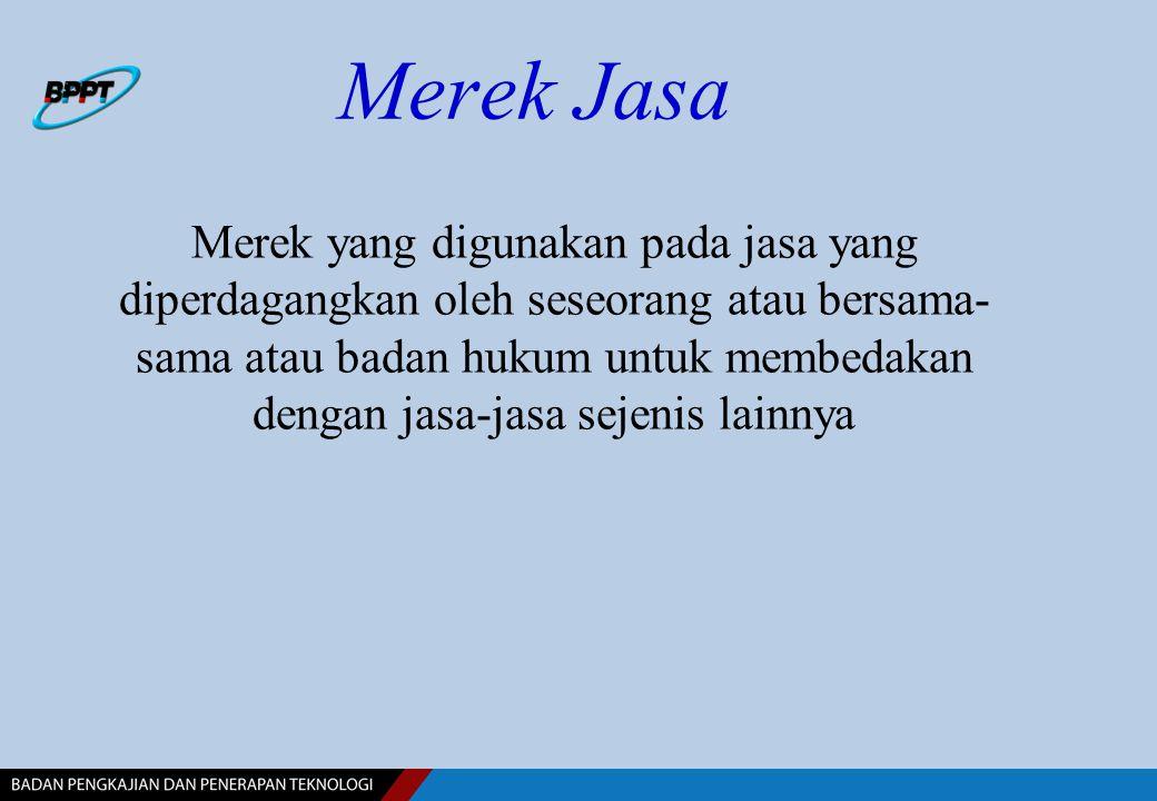 Merek Jasa Merek yang digunakan pada jasa yang diperdagangkan oleh seseorang atau bersama- sama atau badan hukum untuk membedakan dengan jasa-jasa sej
