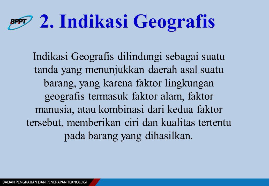 2. Indikasi Geografis 2. Indikasi Geografis Indikasi Geografis dilindungi sebagai suatu tanda yang menunjukkan daerah asal suatu barang, yang karena f