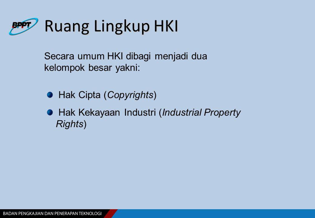 Ruang Lingkup HKI Secara umum HKI dibagi menjadi dua kelompok besar yakni: Hak Cipta (Copyrights) Hak Kekayaan Industri (Industrial Property Rights)