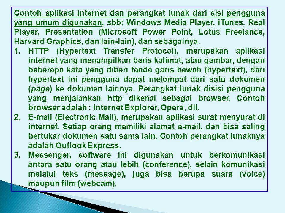 7. Software Aplikasi Internet Perangkat Lunak yang berhubungan dengan internet sangat berkaitan dengan aplikasi internet. Aplikasi internet adalah pro