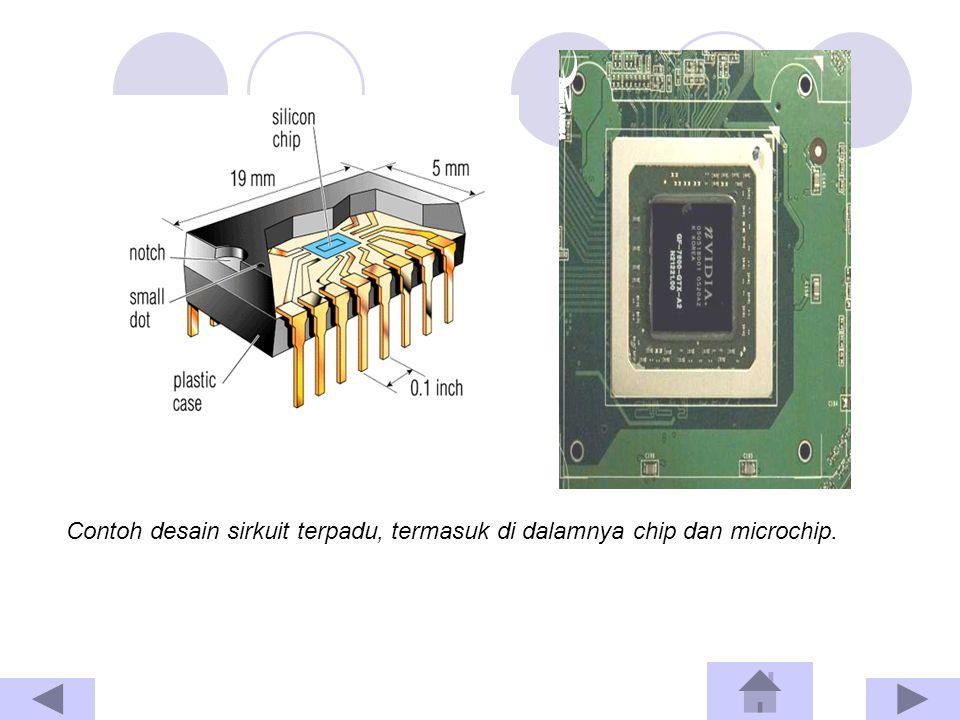 Contoh desain sirkuit terpadu, termasuk di dalamnya chip dan microchip.