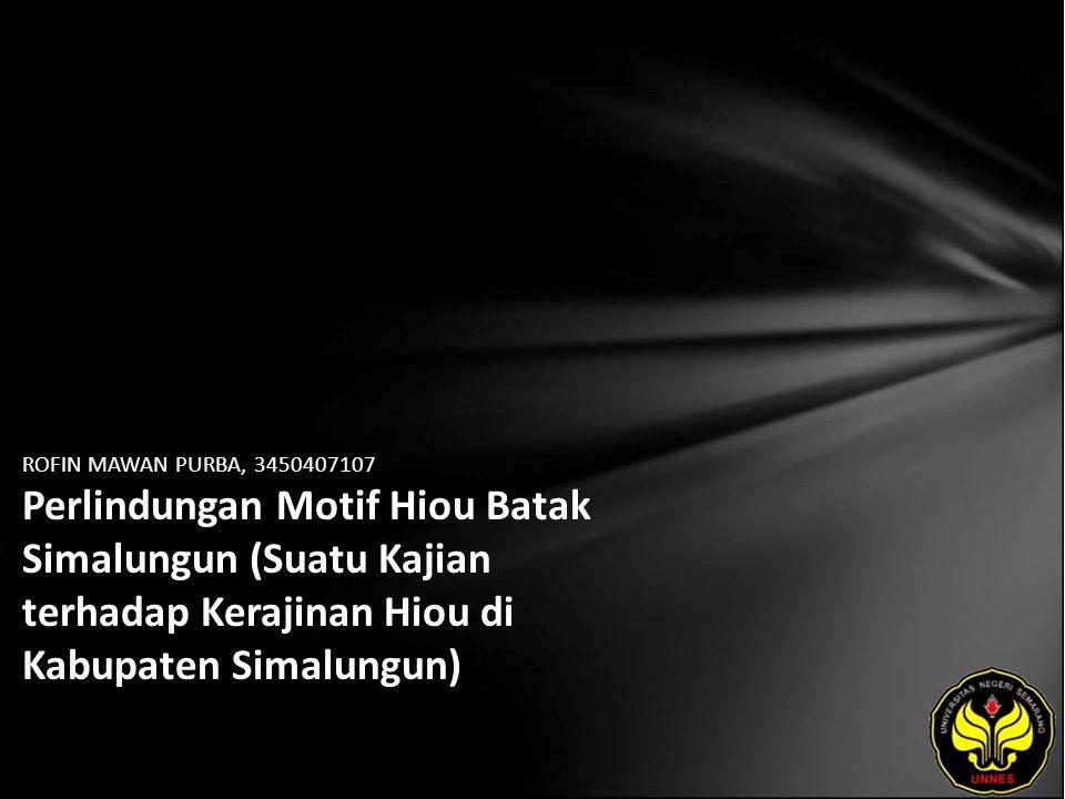 ROFIN MAWAN PURBA, 3450407107 Perlindungan Motif Hiou Batak Simalungun (Suatu Kajian terhadap Kerajinan Hiou di Kabupaten Simalungun)