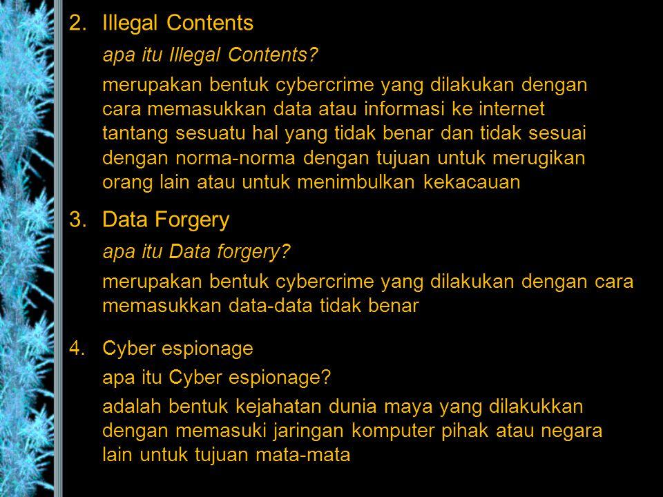 2.Illegal Contents apa itu Illegal Contents? merupakan bentuk cybercrime yang dilakukan dengan cara memasukkan data atau informasi ke internet tantang