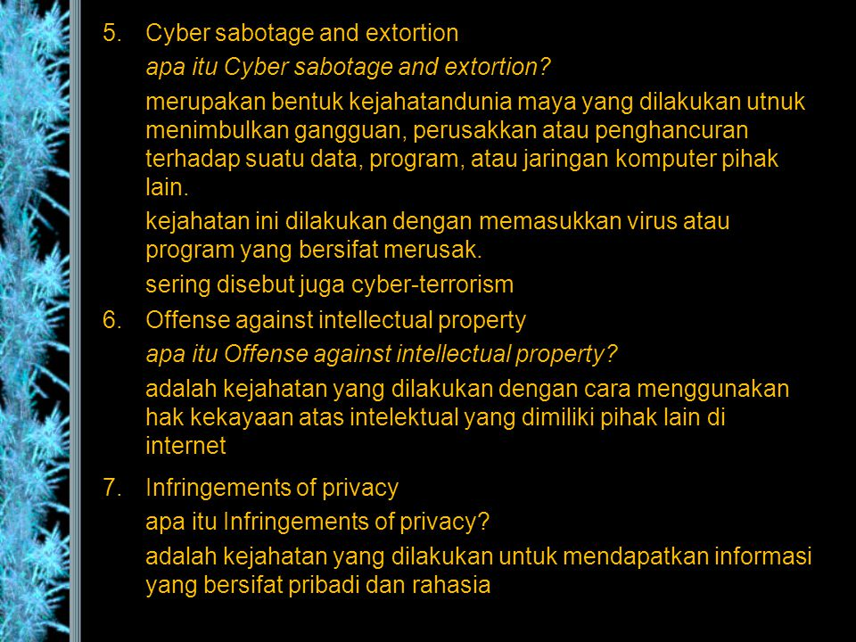 5.Cyber sabotage and extortion apa itu Cyber sabotage and extortion? merupakan bentuk kejahatandunia maya yang dilakukan utnuk menimbulkan gangguan, p
