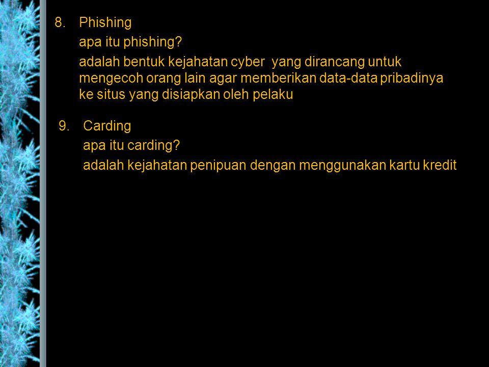 8.Phishing apa itu phishing? adalah bentuk kejahatan cyber yang dirancang untuk mengecoh orang lain agar memberikan data-data pribadinya ke situs yang