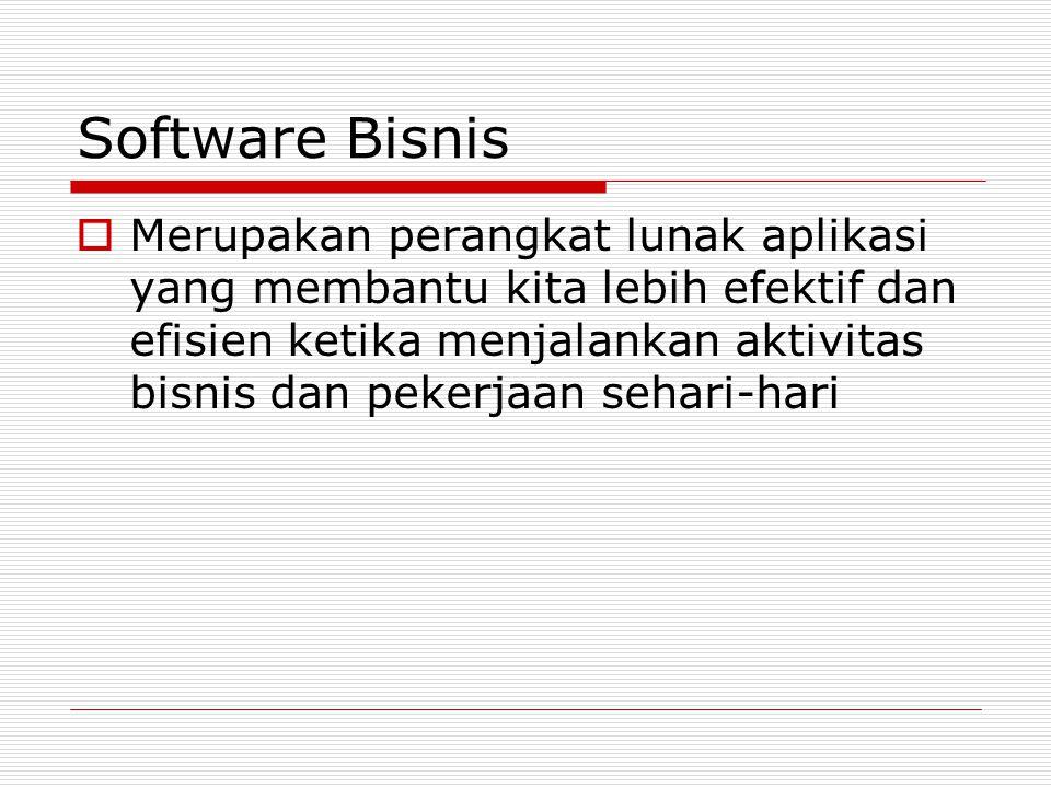 Software Bisnis  Merupakan perangkat lunak aplikasi yang membantu kita lebih efektif dan efisien ketika menjalankan aktivitas bisnis dan pekerjaan sehari-hari