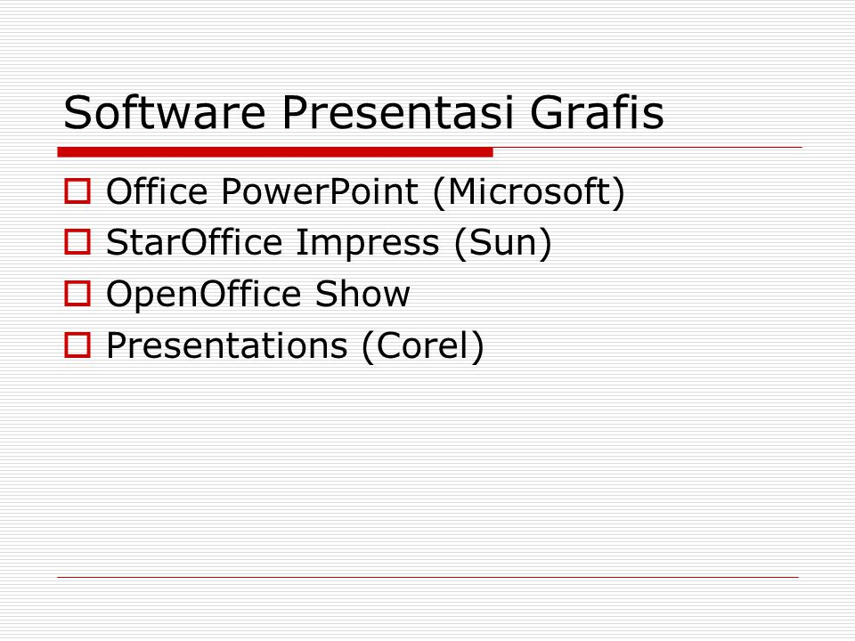 Software Presentasi Grafis  Office PowerPoint (Microsoft)  StarOffice Impress (Sun)  OpenOffice Show  Presentations (Corel)