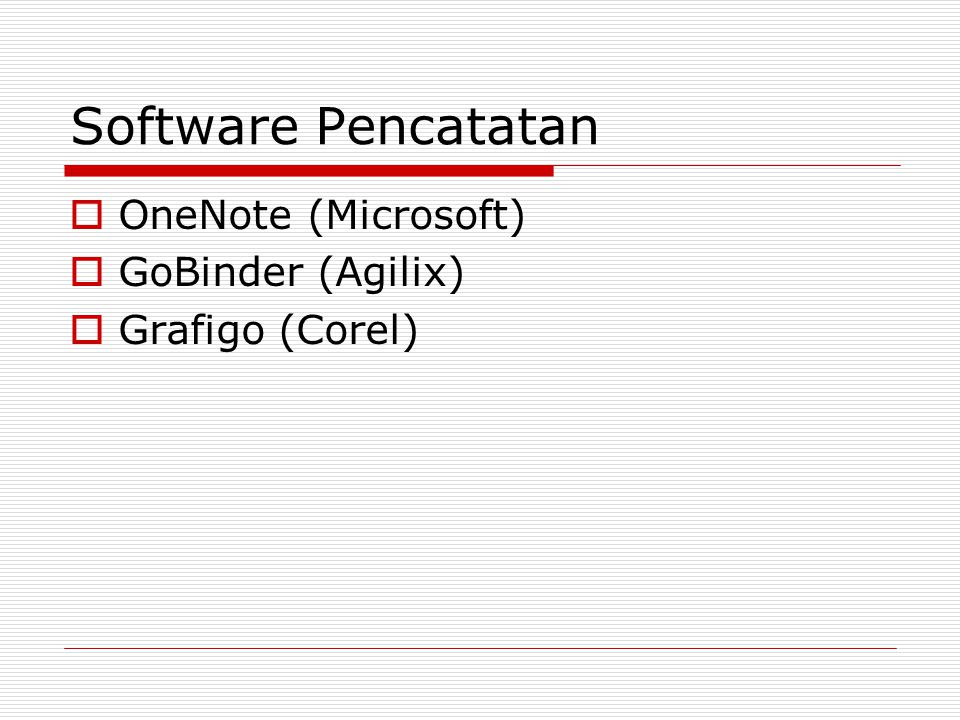 Software Pencatatan  OneNote (Microsoft)  GoBinder (Agilix)  Grafigo (Corel)