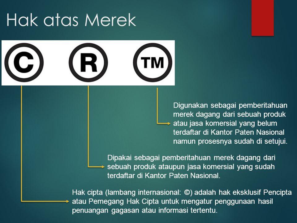 Hak atas Merek Dipakai sebagai pemberitahuan merek dagang dari sebuah produk ataupun jasa komersial yang sudah terdaftar di Kantor Paten Nasional. Hak