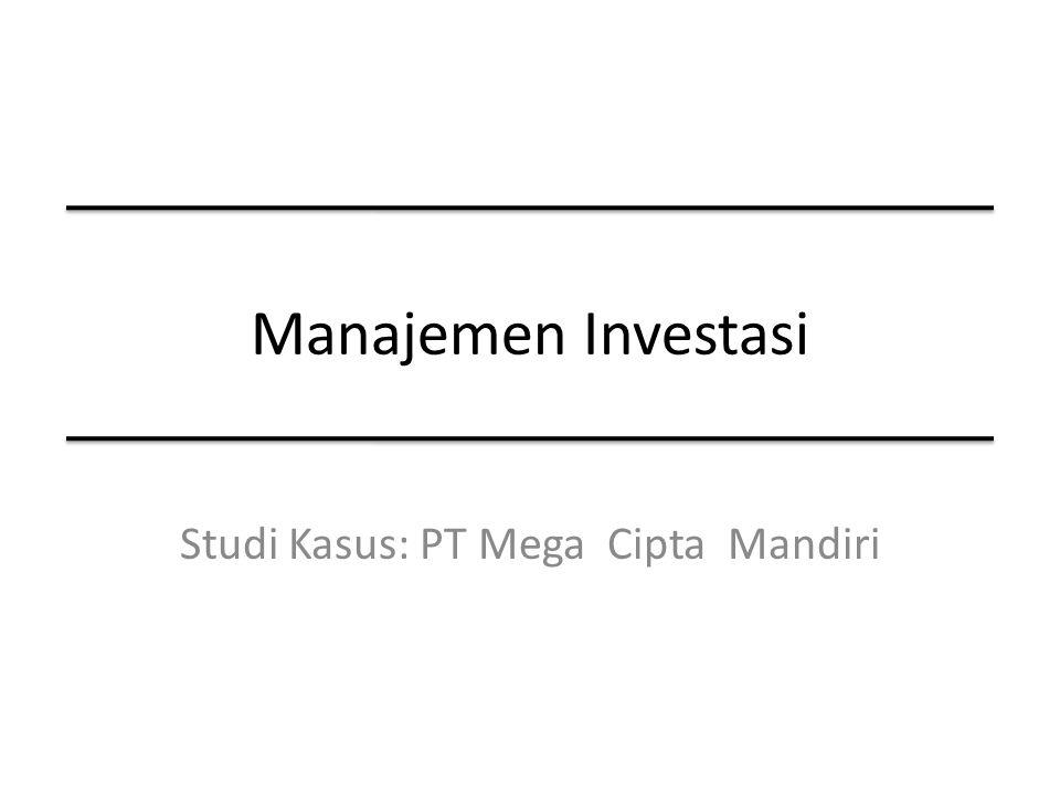 Manajemen Investasi Studi Kasus: PT Mega Cipta Mandiri