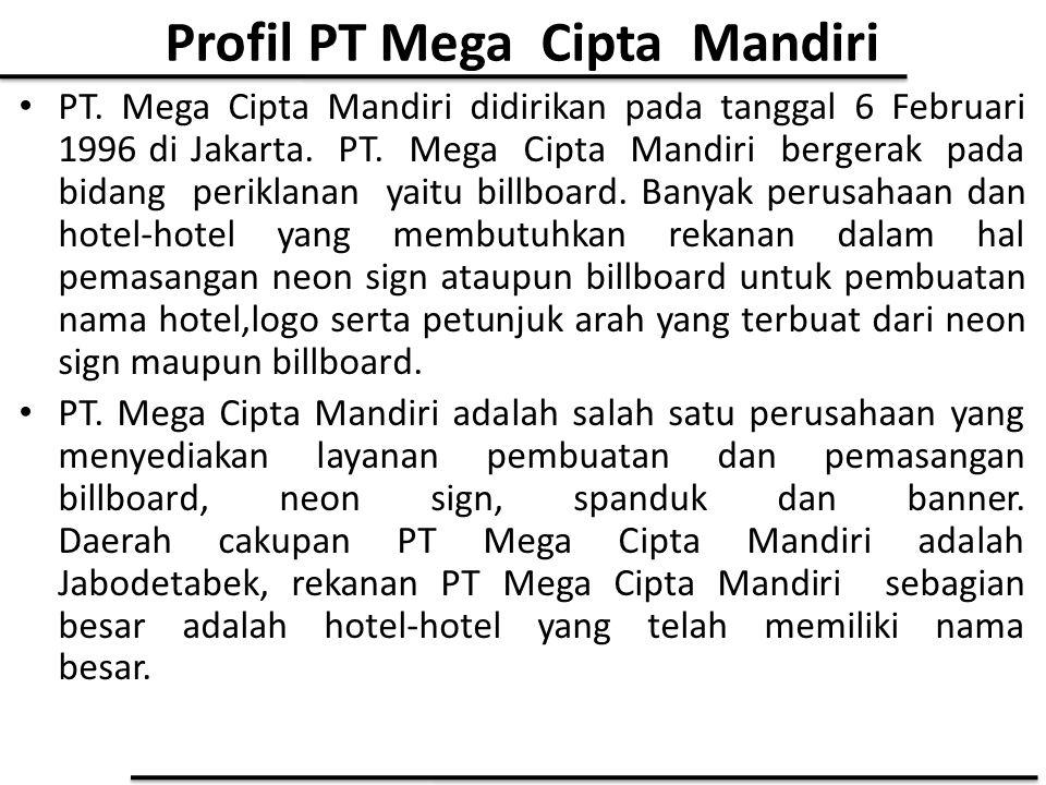 Profil PT Mega Cipta Mandiri PT. Mega Cipta Mandiri didirikan pada tanggal 6 Februari 1996 di Jakarta. PT. Mega Cipta Mandiri bergerak pada bidang per
