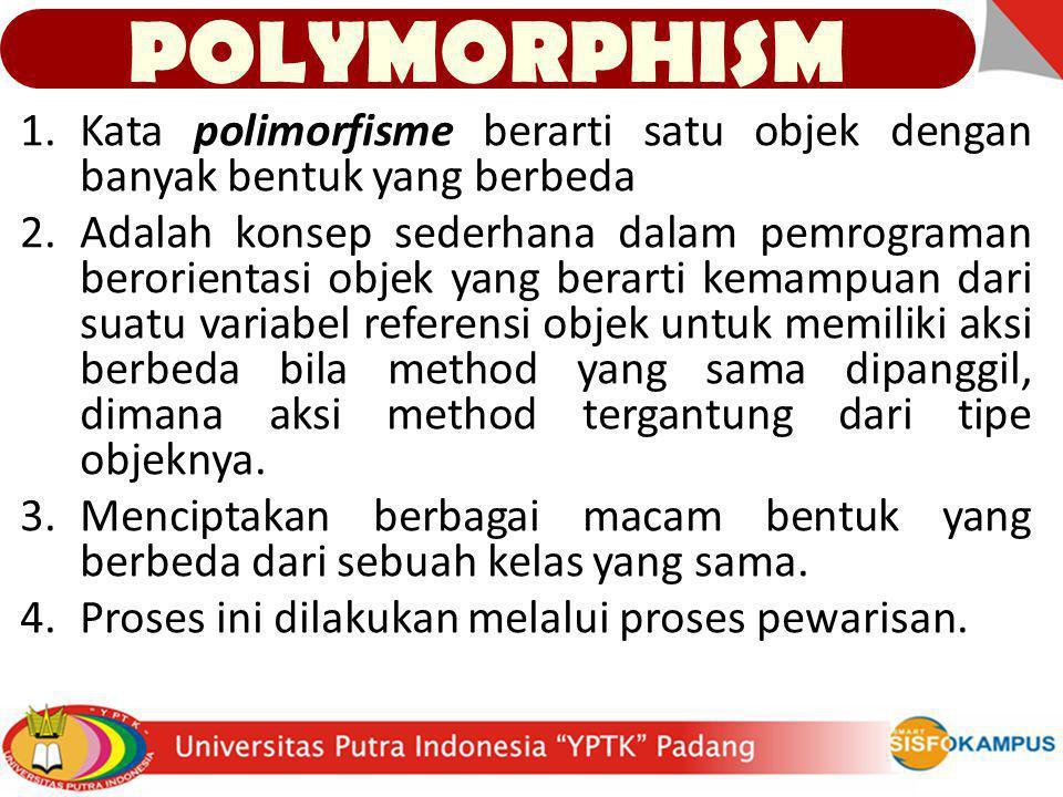 1.Kata polimorfisme berarti satu objek dengan banyak bentuk yang berbeda 2.Adalah konsep sederhana dalam pemrograman berorientasi objek yang berarti k