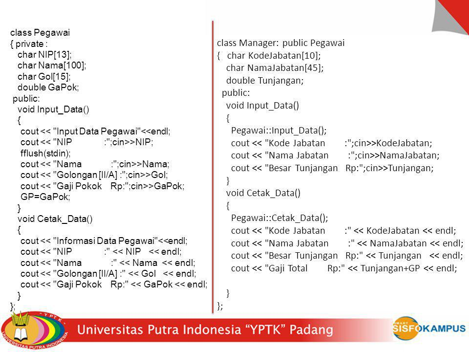 class Pegawai { private : char NIP[13]; char Nama[100]; char Gol[15]; double GaPok; public: void Input_Data() { cout <<