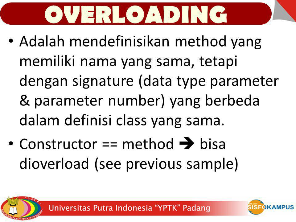 Adalah mendefinisikan method yang memiliki nama yang sama, tetapi dengan signature (data type parameter & parameter number) yang berbeda dalam definis