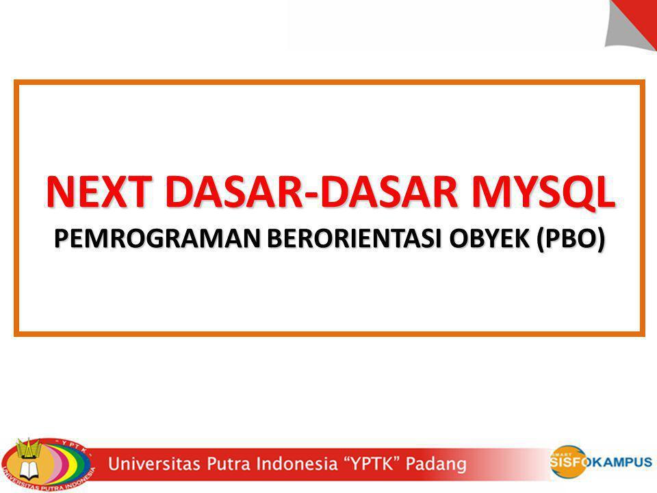 NEXT DASAR-DASAR MYSQL PEMROGRAMAN BERORIENTASI OBYEK (PBO)