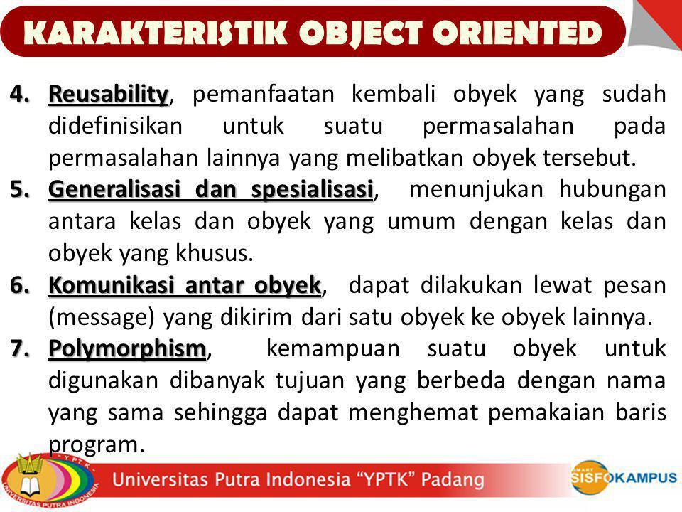 KARAKTERISTIK OBJECT ORIENTED 4.Reusability 4.Reusability, pemanfaatan kembali obyek yang sudah didefinisikan untuk suatu permasalahan pada permasalah