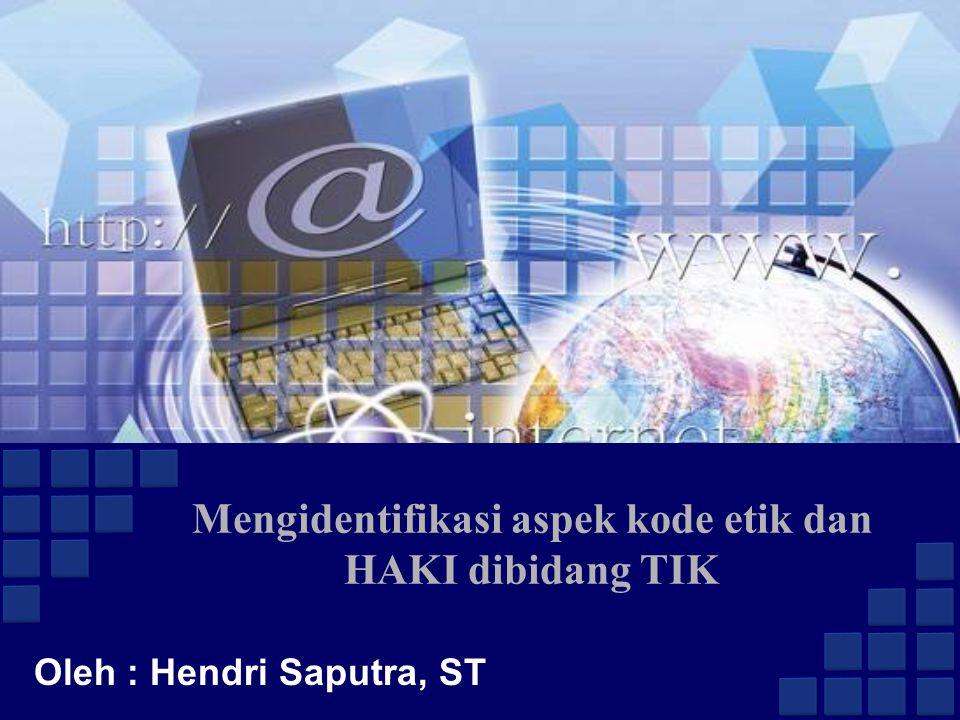 Oleh : Hendri Saputra, ST Mengidentifikasi aspek kode etik dan HAKI dibidang TIK