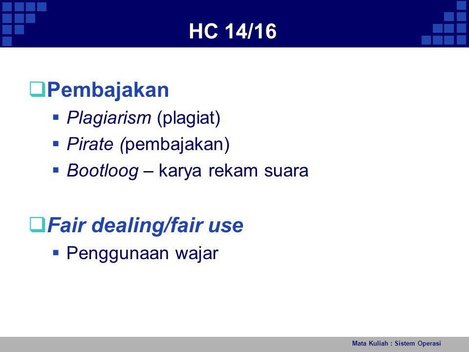 Mata Kuliah : Sistem Operasi HC 14/16  Pembajakan  Plagiarism (plagiat)  Pirate (pembajakan)  Bootloog – karya rekam suara  Fair dealing/fair use