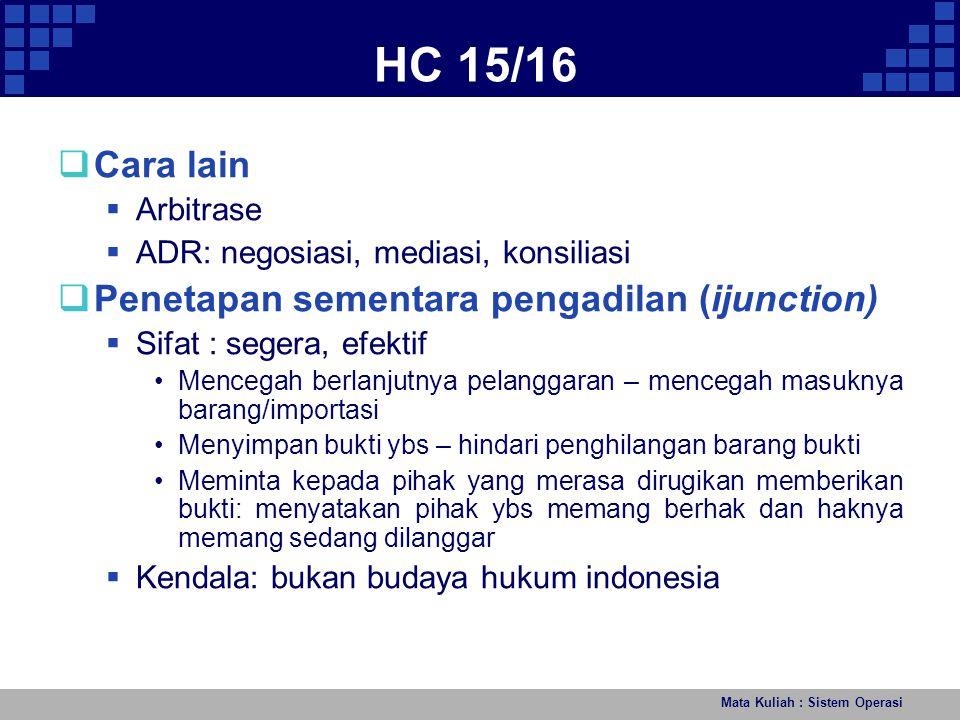 Mata Kuliah : Sistem Operasi HC 15/16  Cara lain  Arbitrase  ADR: negosiasi, mediasi, konsiliasi  Penetapan sementara pengadilan (ijunction)  Sif
