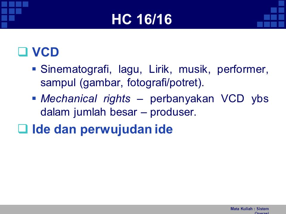 HC 16/16 Mata Kuliah : Sistem Operasi  VCD  Sinematografi, lagu, Lirik, musik, performer, sampul (gambar, fotografi/potret).  Mechanical rights – p