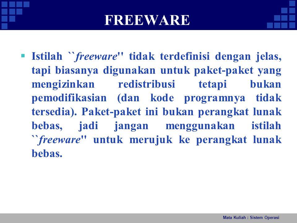 FREEWARE Mata Kuliah : Sistem Operasi  Istilah ``freeware'' tidak terdefinisi dengan jelas, tapi biasanya digunakan untuk paket-paket yang mengizinka