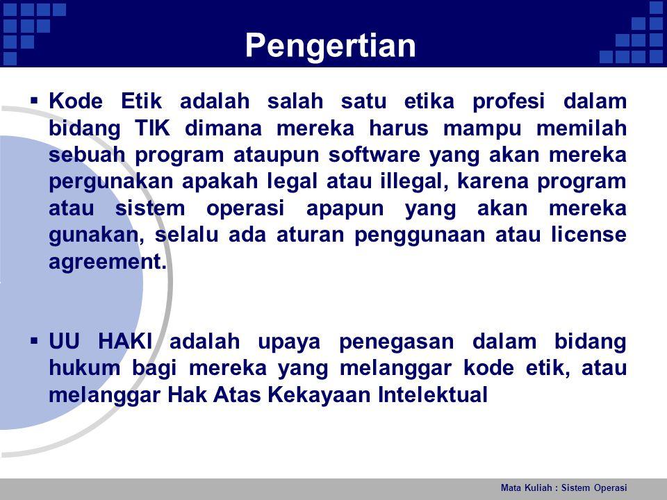 Mata Kuliah : Sistem Operasi Pengertian  Kode Etik adalah salah satu etika profesi dalam bidang TIK dimana mereka harus mampu memilah sebuah program