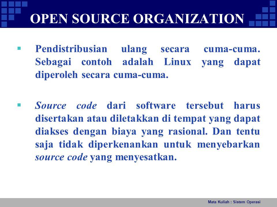OPEN SOURCE ORGANIZATION Mata Kuliah : Sistem Operasi  Pendistribusian ulang secara cuma-cuma. Sebagai contoh adalah Linux yang dapat diperoleh secar