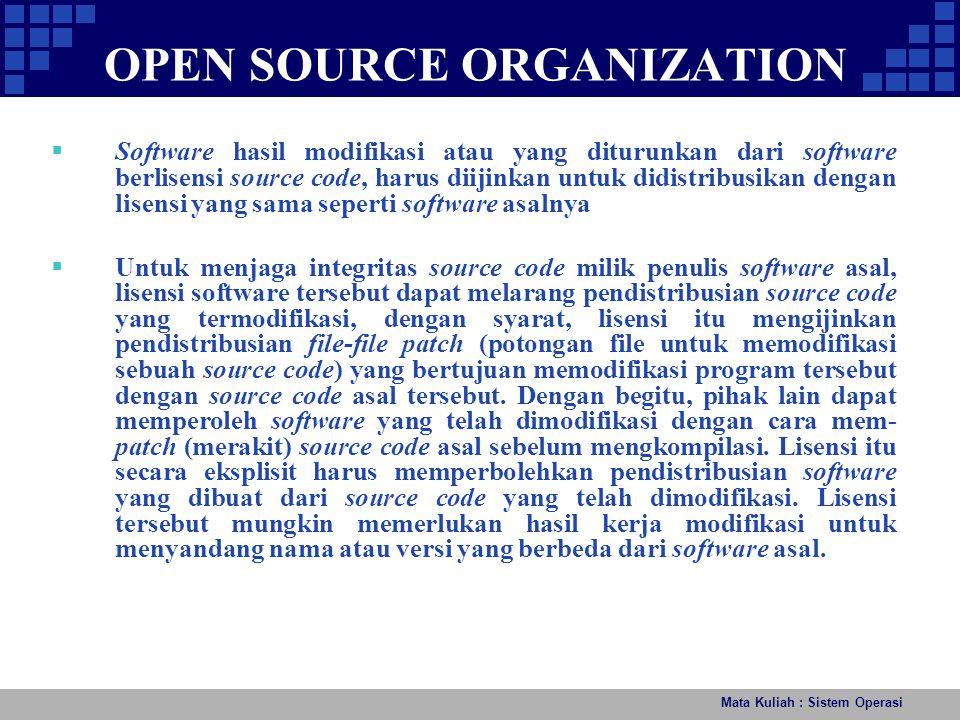 OPEN SOURCE ORGANIZATION Mata Kuliah : Sistem Operasi  Software hasil modifikasi atau yang diturunkan dari software berlisensi source code, harus dii