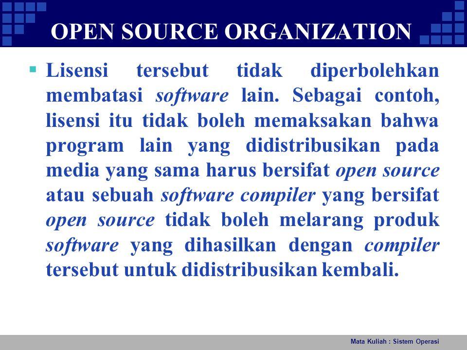OPEN SOURCE ORGANIZATION Mata Kuliah : Sistem Operasi  Lisensi tersebut tidak diperbolehkan membatasi software lain. Sebagai contoh, lisensi itu tida