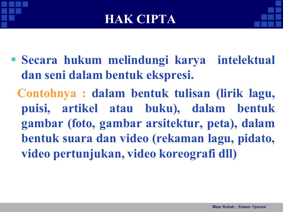 Mata Kuliah : Sistem Operasi HAK CIPTA  Secara hukum melindungi karya intelektual dan seni dalam bentuk ekspresi. Contohnya : dalam bentuk tulisan (l