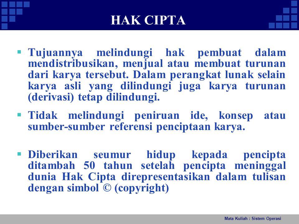 Mata Kuliah : Sistem Operasi HAK CIPTA  Tujuannya melindungi hak pembuat dalam mendistribusikan, menjual atau membuat turunan dari karya tersebut. Da