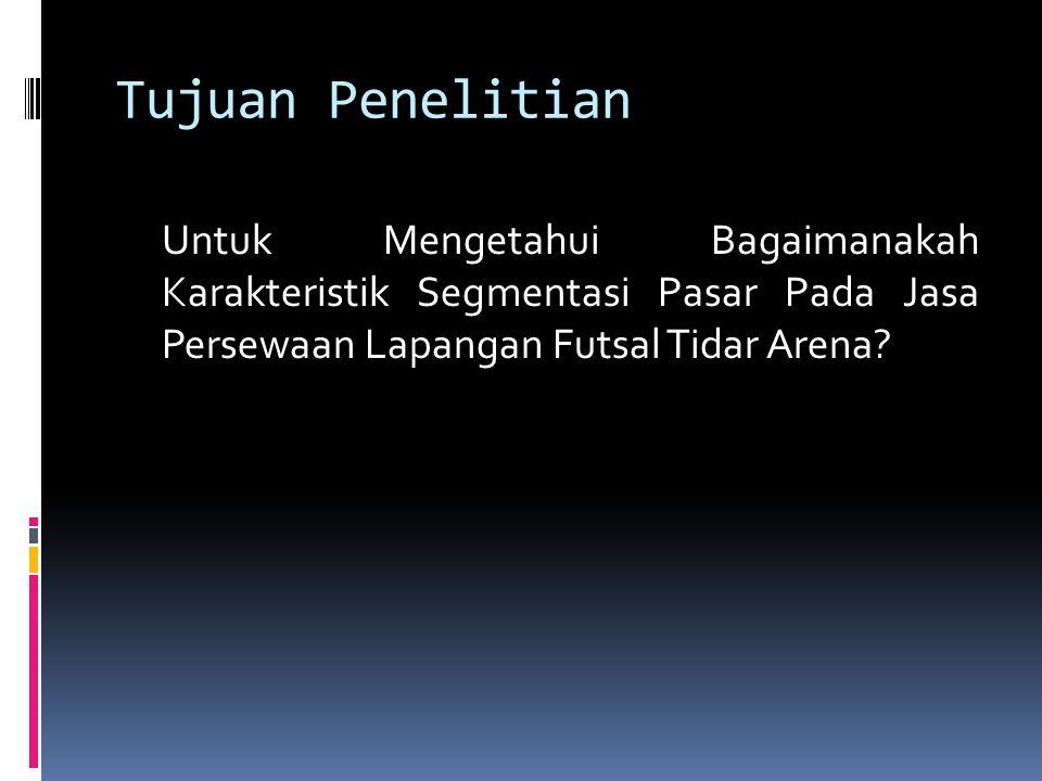 Tujuan Penelitian Untuk Mengetahui Bagaimanakah Karakteristik Segmentasi Pasar Pada Jasa Persewaan Lapangan Futsal Tidar Arena?