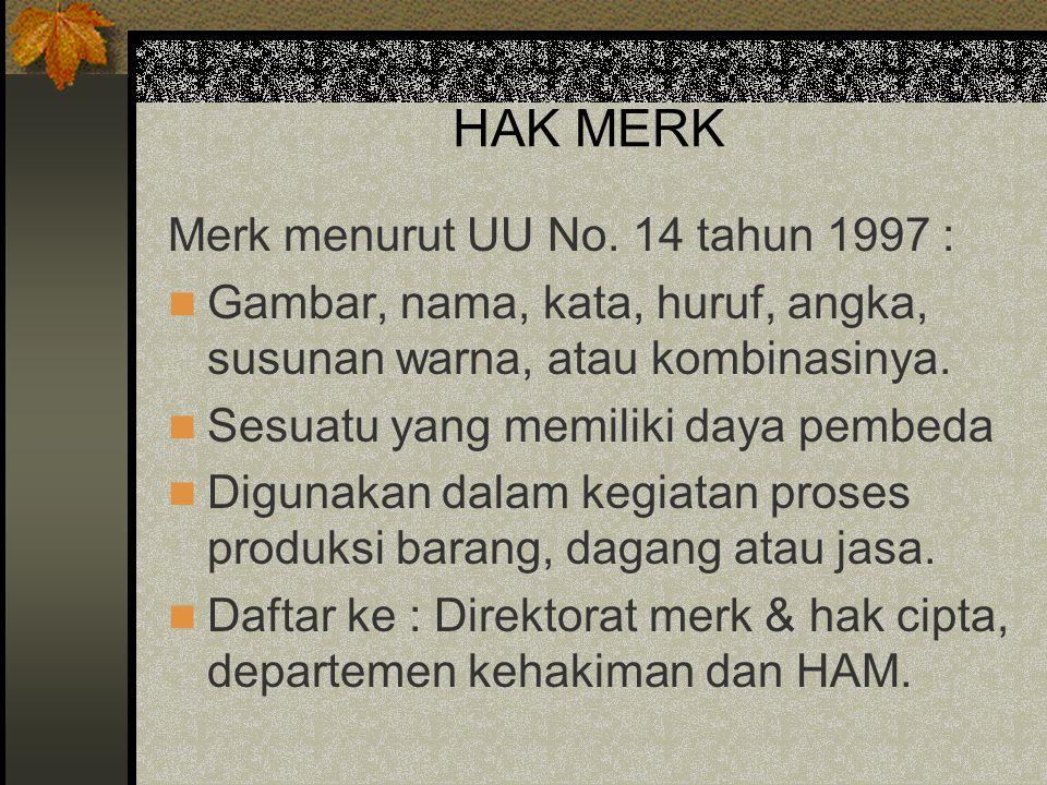 HAK MERK Merk menurut UU No. 14 tahun 1997 : Gambar, nama, kata, huruf, angka, susunan warna, atau kombinasinya. Sesuatu yang memiliki daya pembeda Di