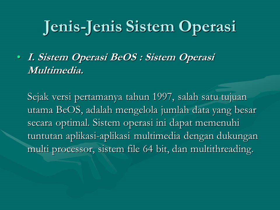 Jenis-Jenis Sistem Operasi I.Sistem Operasi BeOS : Sistem Operasi Multimedia.