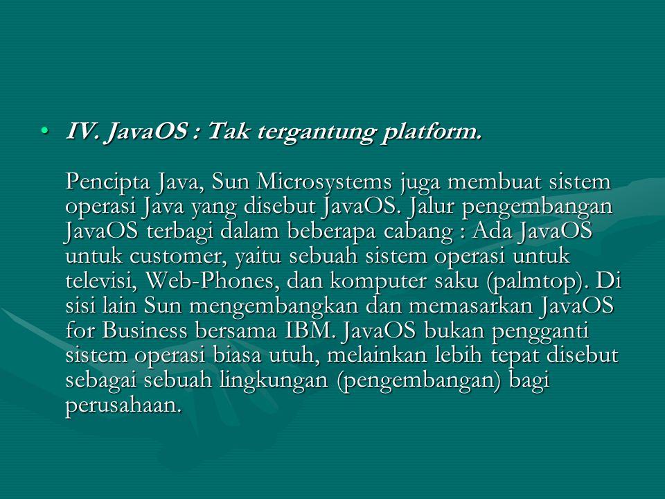 IV.JavaOS : Tak tergantung platform.