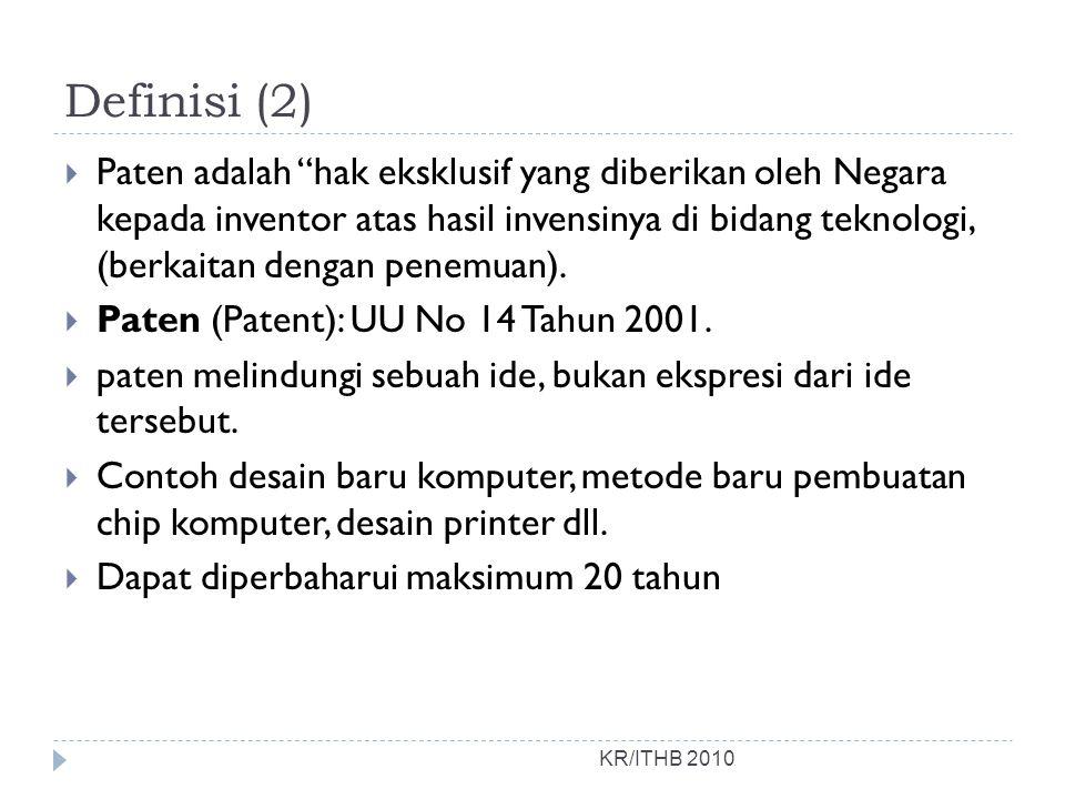 Definisi (2) KR/ITHB 2010  Paten adalah hak eksklusif yang diberikan oleh Negara kepada inventor atas hasil invensinya di bidang teknologi, (berkaitan dengan penemuan).