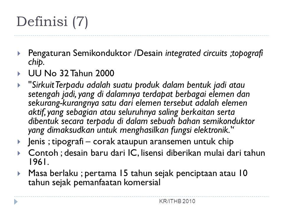 Definisi (7) KR/ITHB 2010  Pengaturan Semikonduktor /Desain integrated circuits ;topografi chip.