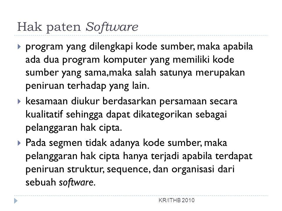 Hak paten Software KR/ITHB 2010  program yang dilengkapi kode sumber, maka apabila ada dua program komputer yang memiliki kode sumber yang sama,maka salah satunya merupakan peniruan terhadap yang lain.