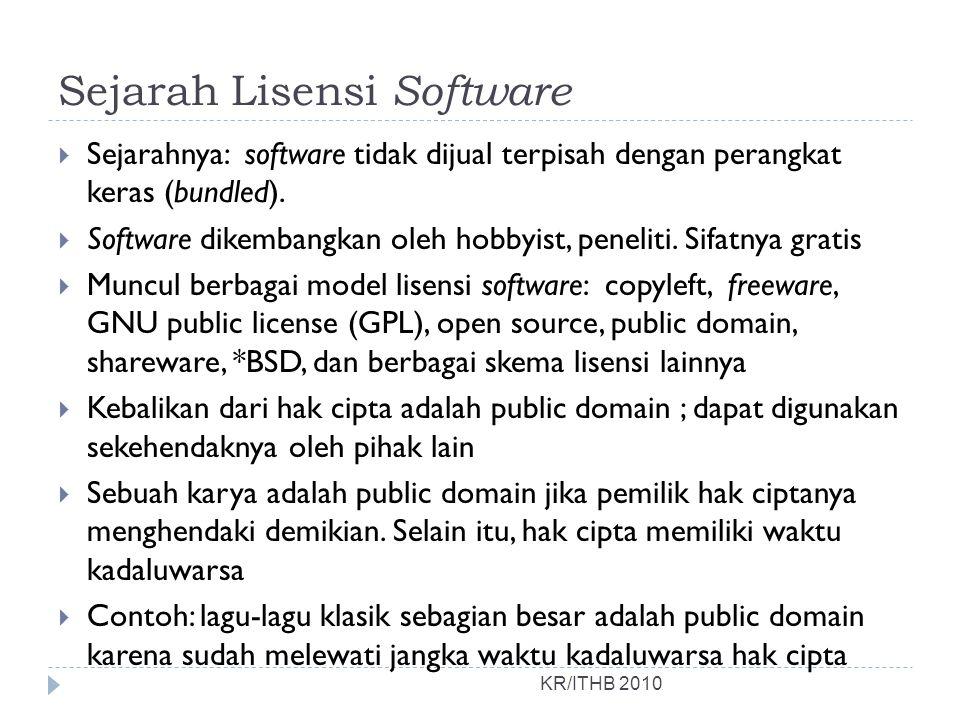 Sejarah Lisensi Software KR/ITHB 2010  Sejarahnya: software tidak dijual terpisah dengan perangkat keras (bundled).