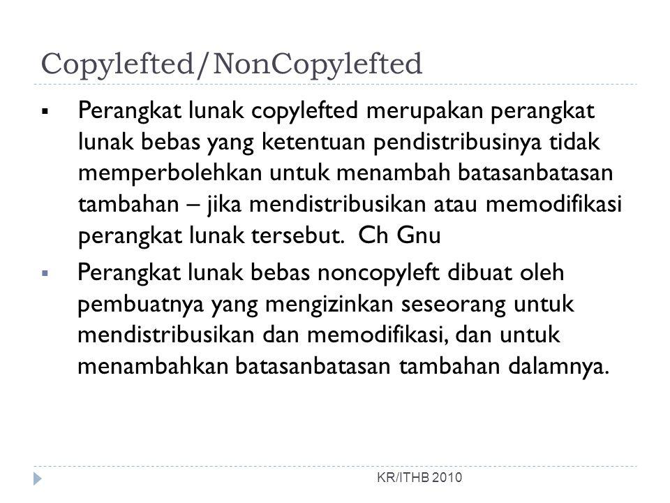 Copylefted/NonCopylefted  Perangkat lunak copylefted merupakan perangkat lunak bebas yang ketentuan pendistribusinya tidak memperbolehkan untuk menambah batasanbatasan tambahan – jika mendistribusikan atau memodifikasi perangkat lunak tersebut.