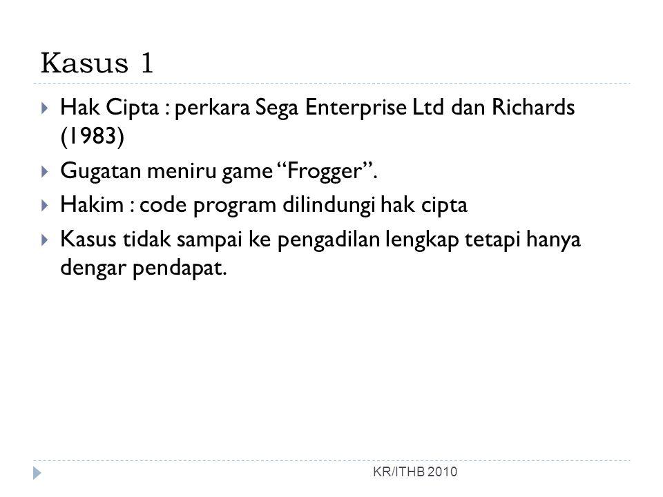 Kasus 1 KR/ITHB 2010  Hak Cipta : perkara Sega Enterprise Ltd dan Richards (1983)  Gugatan meniru game Frogger .