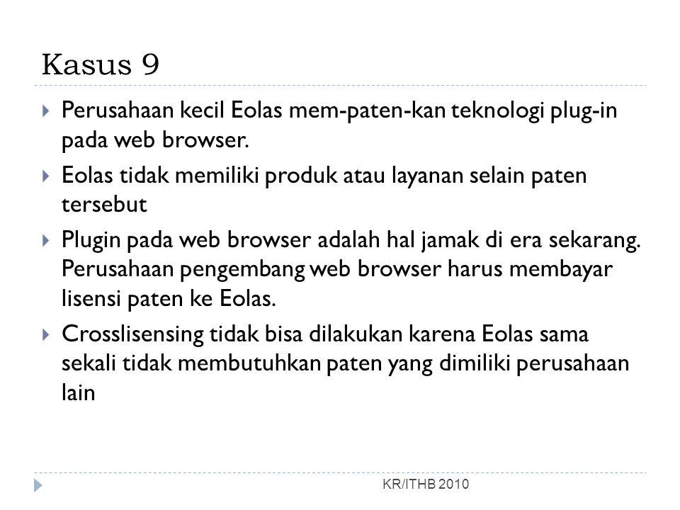 Kasus 9  Perusahaan kecil Eolas mem-paten-kan teknologi plug-in pada web browser.