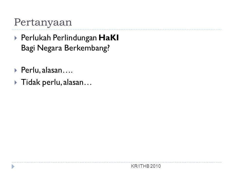 Pertanyaan KR/ITHB 2010  Perlukah Perlindungan HaKI Bagi Negara Berkembang.