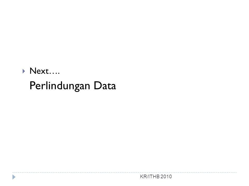 KR/ITHB 2010  Next…. Perlindungan Data