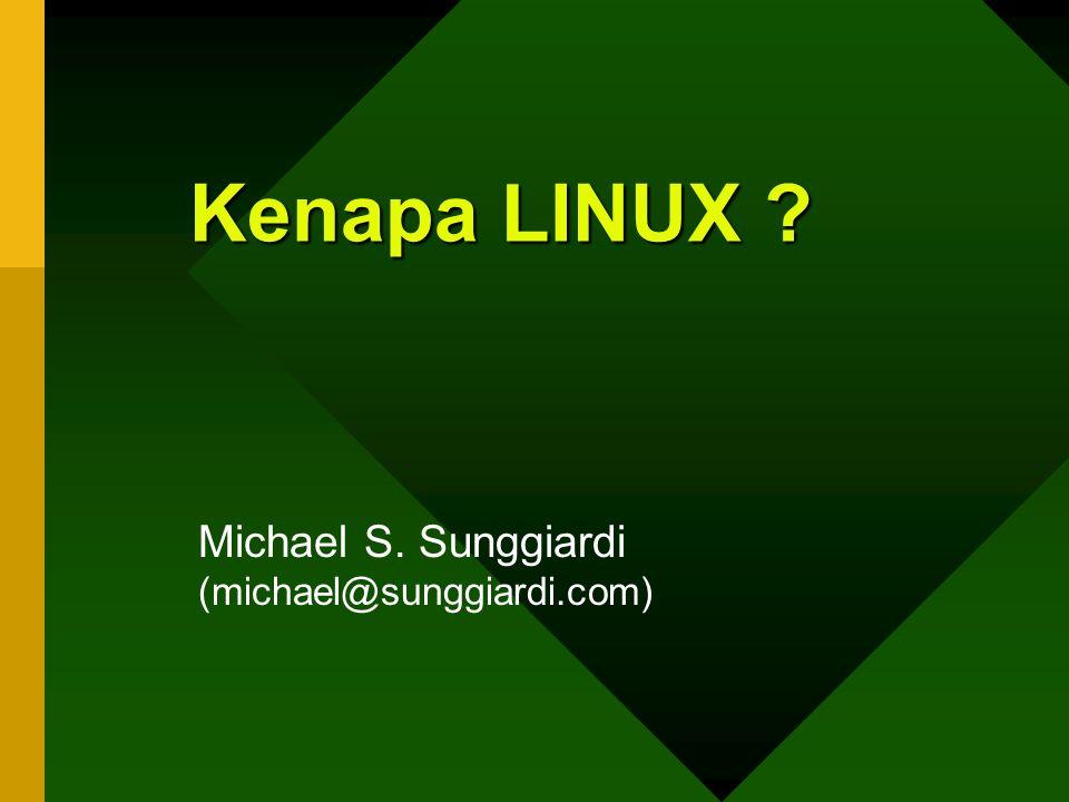 Kenapa LINUX ? Michael S. Sunggiardi (michael@sunggiardi.com)