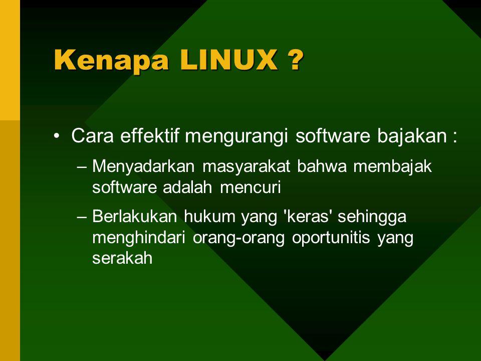 Cara effektif mengurangi software bajakan : –Menyadarkan masyarakat bahwa membajak software adalah mencuri –Berlakukan hukum yang keras sehingga menghindari orang-orang oportunitis yang serakah Kenapa LINUX